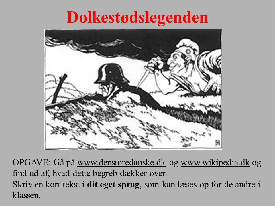 Dolkestødslegenden OPGAVE: Gå på www.denstoredanske.dk og www.wikipedia.dk og find ud af, hvad dette begreb dækker over.