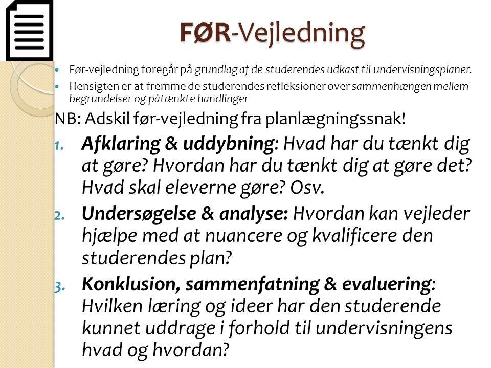 FØR-Vejledning Før-vejledning foregår på grundlag af de studerendes udkast til undervisningsplaner.
