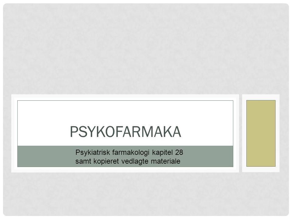 psykofarmaka Psykiatrisk farmakologi kapitel 28 samt kopieret vedlagte materiale