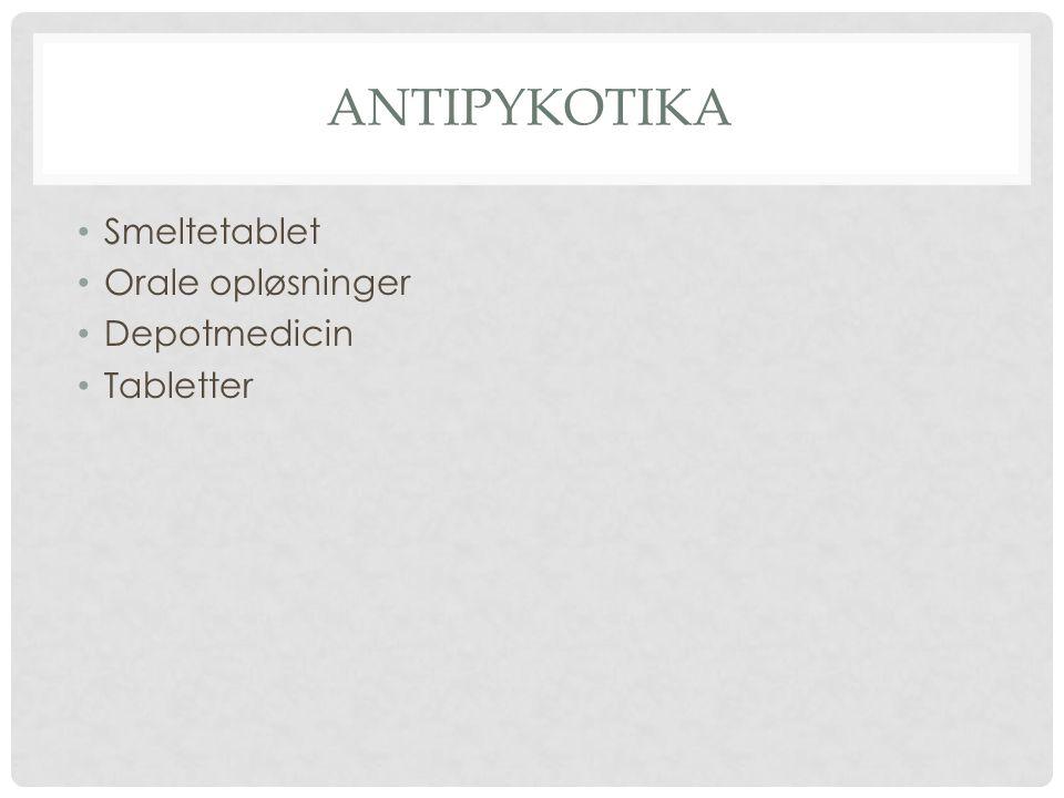 Antipykotika Smeltetablet Orale opløsninger Depotmedicin Tabletter