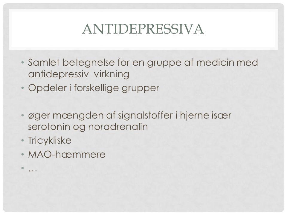 antidepressiva Samlet betegnelse for en gruppe af medicin med antidepressiv virkning. Opdeler i forskellige grupper.