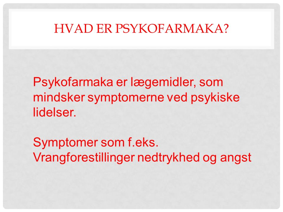Hvad er psykofarmaka Psykofarmaka er lægemidler, som mindsker symptomerne ved psykiske lidelser.