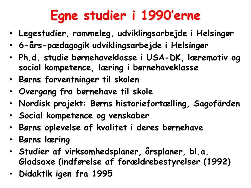 Egne studier i 1990'erne Legestudier, rammeleg, udviklingsarbejde i Helsingør. 6-års-pædagogik udviklingsarbejde i Helsingør.