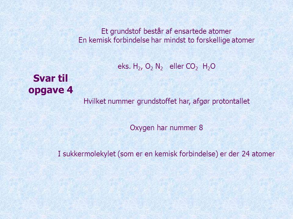 Svar til opgave 4 Et grundstof består af ensartede atomer