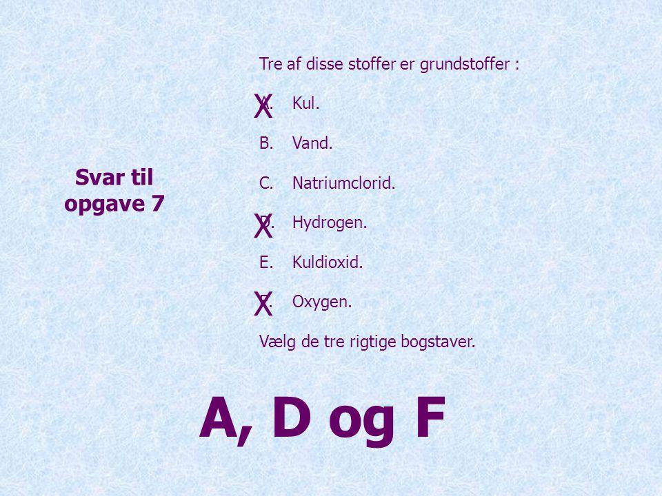 A, D og F X X X Svar til opgave 7