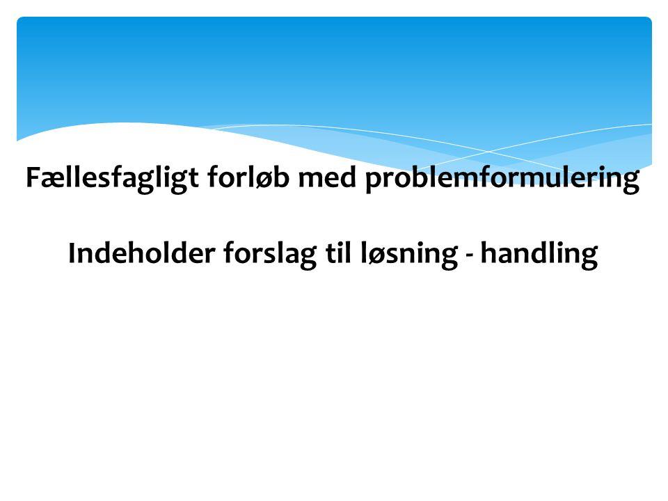 Fællesfagligt forløb med problemformulering Indeholder forslag til løsning - handling
