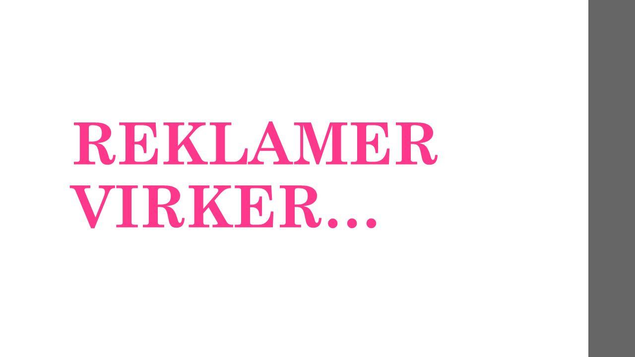 REKLAMER VIRKER…