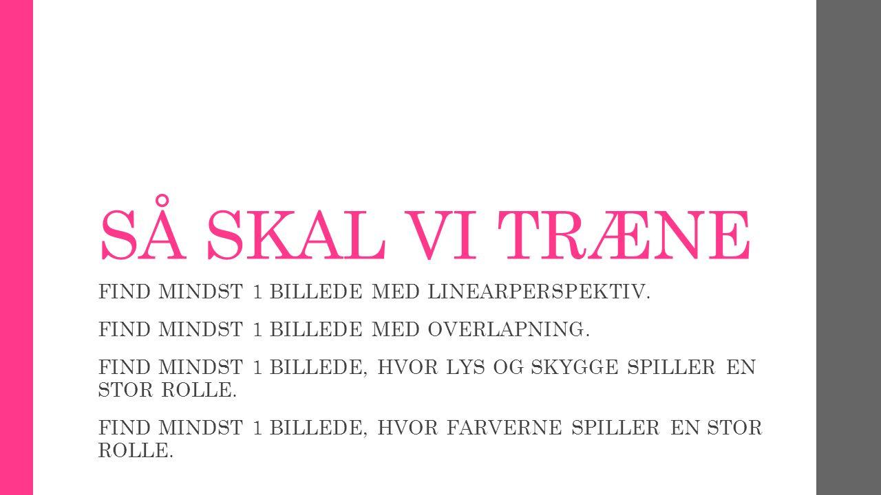 SÅ SKAL VI TRÆNE FIND MINDST 1 BILLEDE MED LINEARPERSPEKTIV.