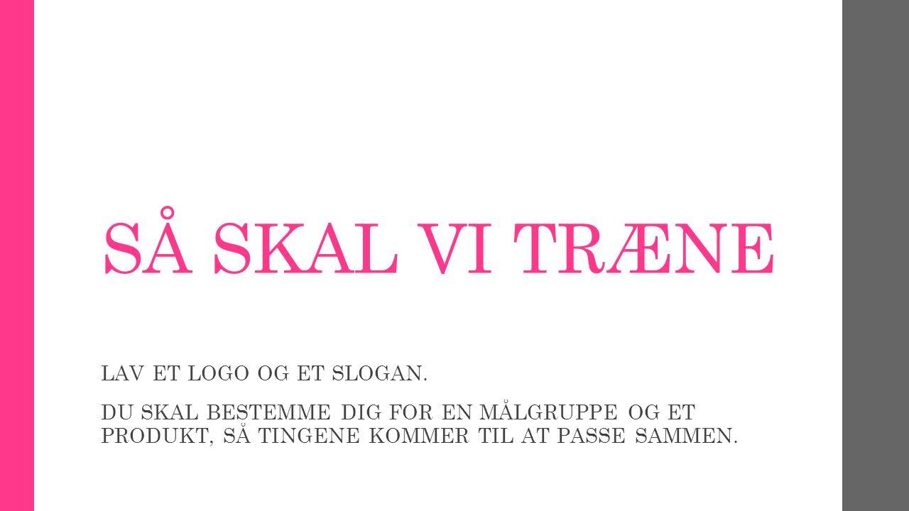 SÅ SKAL VI TRÆNE LAV ET LOGO OG ET SLOGAN.