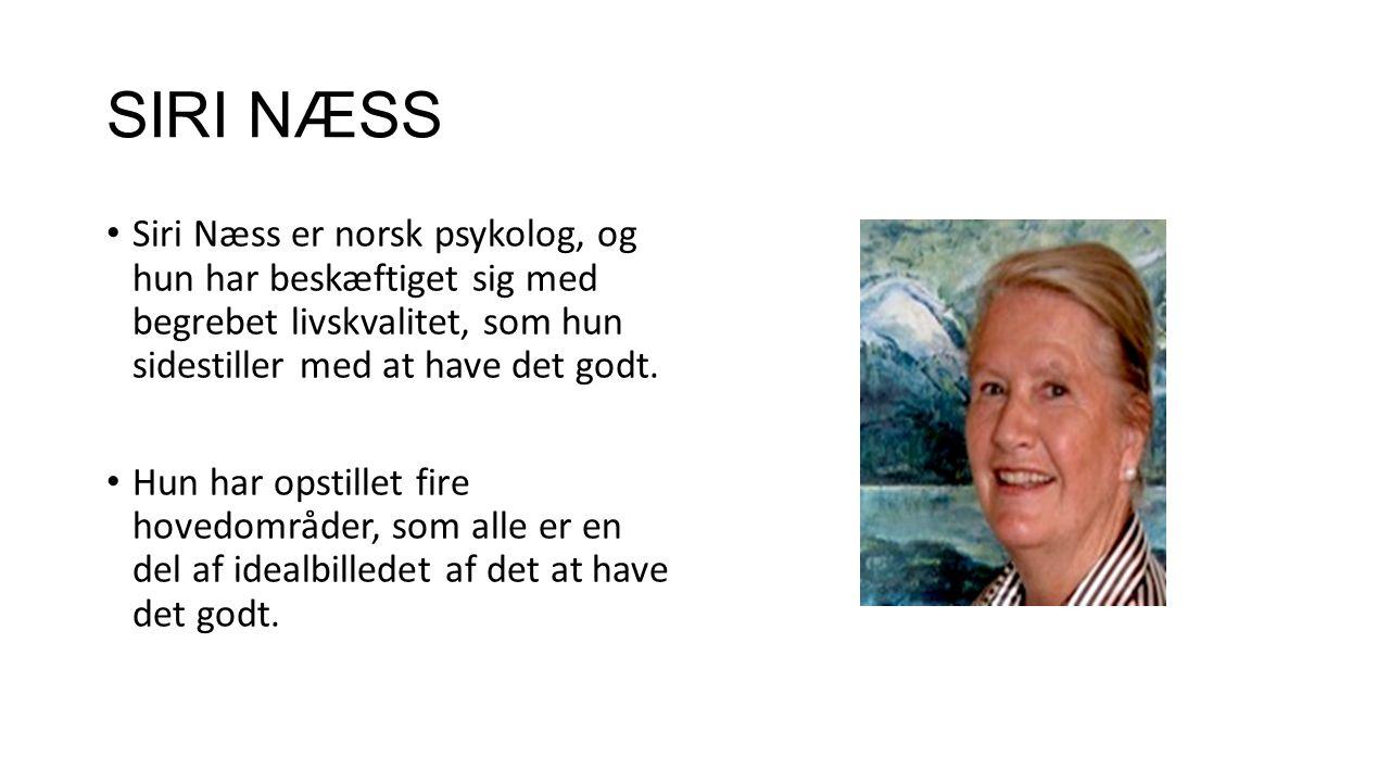 SIRI NÆSS Siri Næss er norsk psykolog, og hun har beskæftiget sig med begrebet livskvalitet, som hun sidestiller med at have det godt.