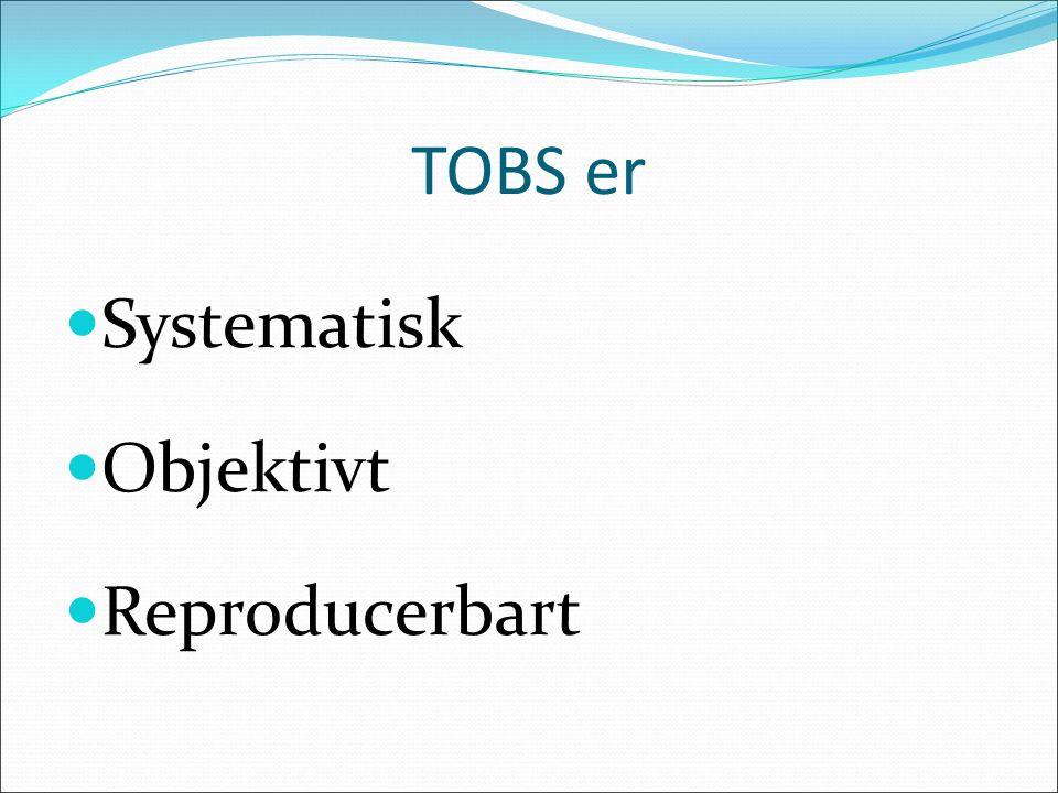 TOBS er Systematisk Objektivt Reproducerbart