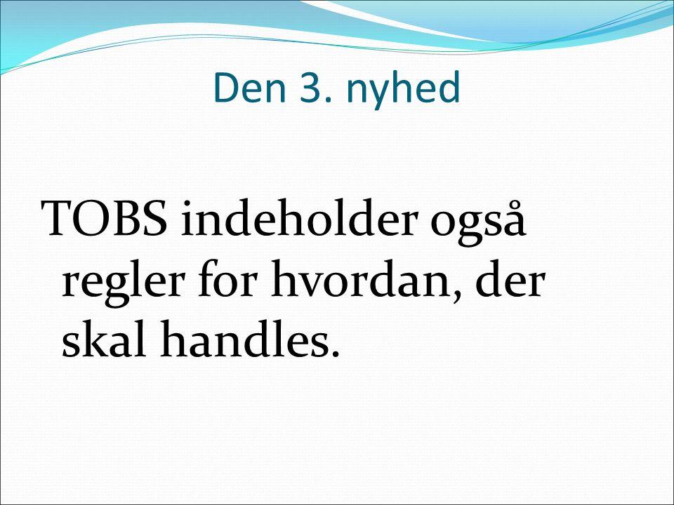 TOBS indeholder også regler for hvordan, der skal handles.