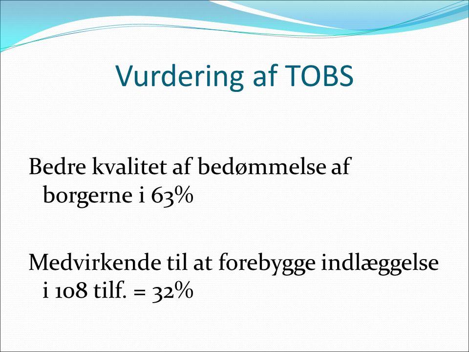 Vurdering af TOBS Bedre kvalitet af bedømmelse af borgerne i 63% Medvirkende til at forebygge indlæggelse i 108 tilf.