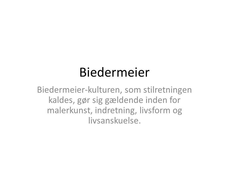 Biedermeier Biedermeier-kulturen, som stilretningen kaldes, gør sig gældende inden for malerkunst, indretning, livsform og livsanskuelse.