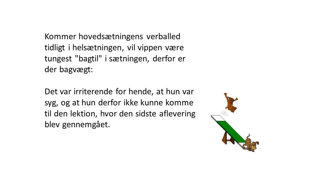 Kommer hovedsætningens verballed tidligt i helsætningen, vil vippen være tungest bagtil i sætningen, derfor er der bagvægt: