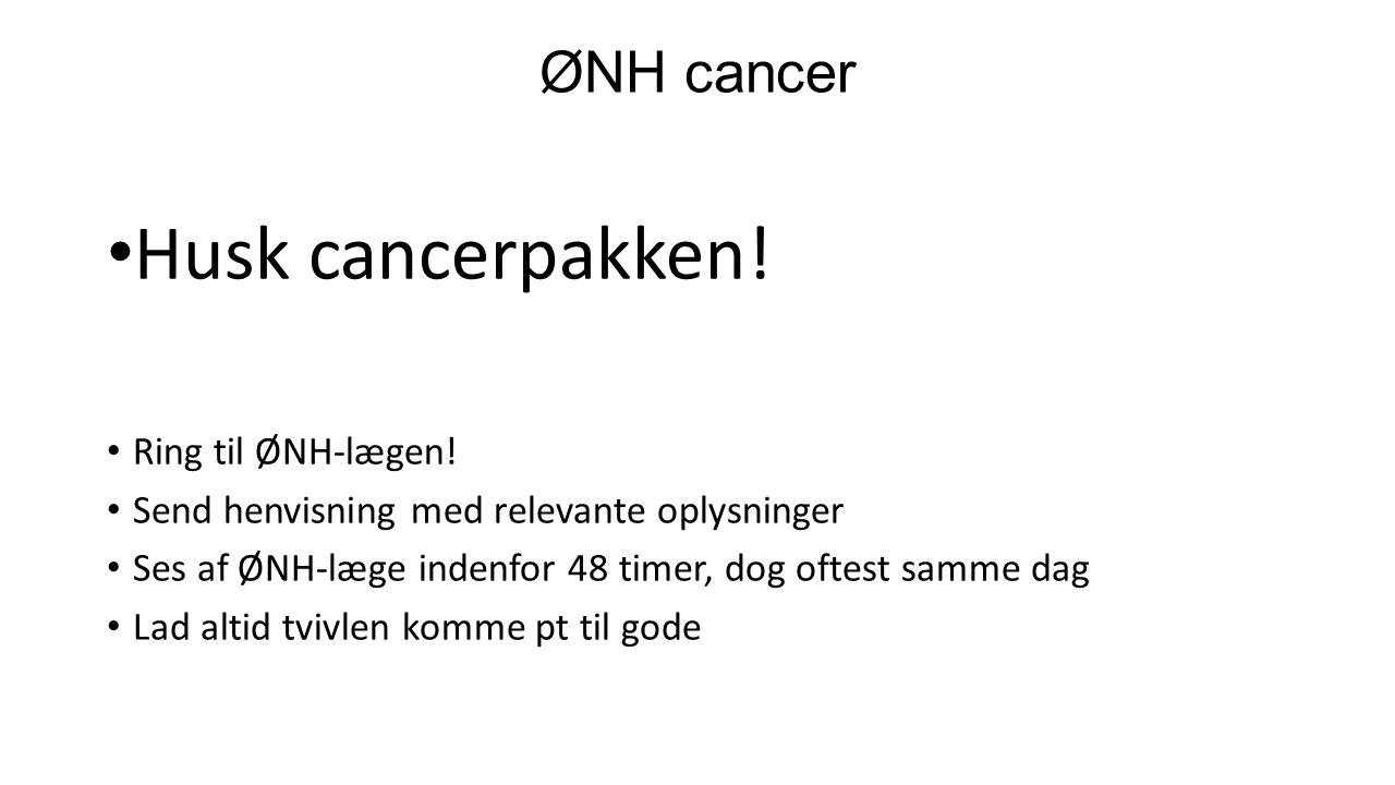 Husk cancerpakken! ØNH cancer Ring til ØNH-lægen!