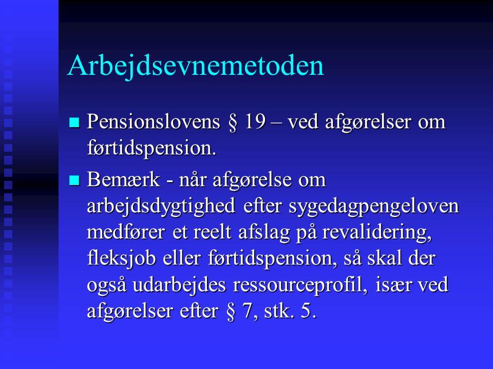 Arbejdsevnemetoden Pensionslovens § 19 – ved afgørelser om førtidspension.