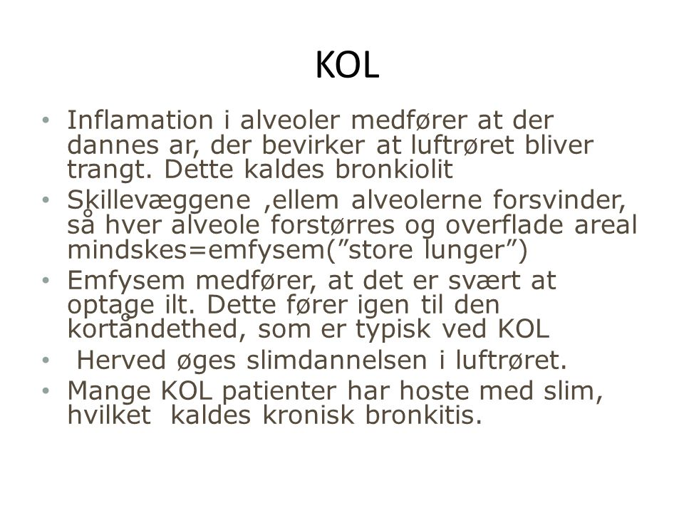 KOL Inflamation i alveoler medfører at der dannes ar, der bevirker at luftrøret bliver trangt. Dette kaldes bronkiolit.