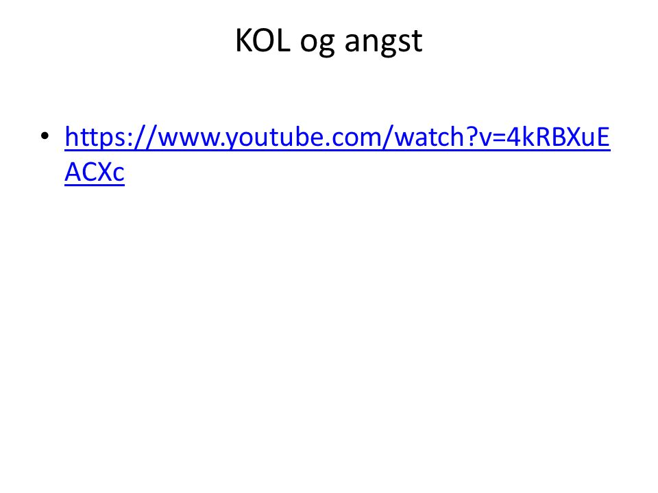 KOL og angst https://www.youtube.com/watch v=4kRBXuEACXc