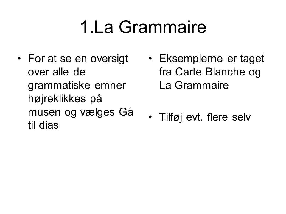 1.La Grammaire For at se en oversigt over alle de grammatiske emner højreklikkes på musen og vælges Gå til dias.