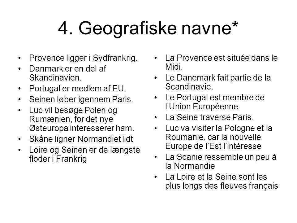 4. Geografiske navne* Provence ligger i Sydfrankrig.