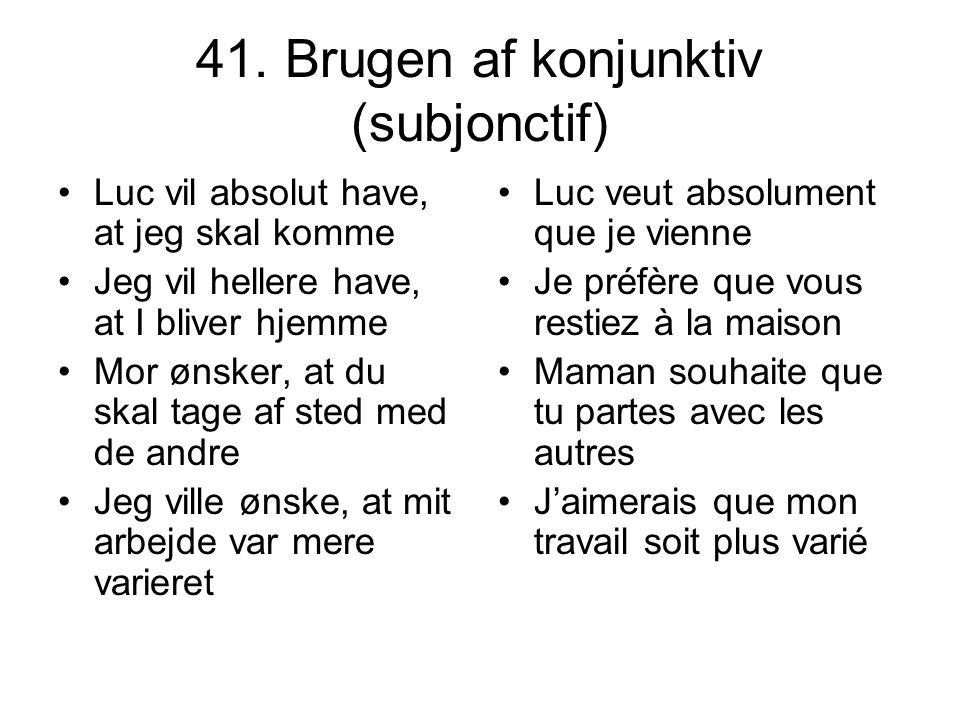 41. Brugen af konjunktiv (subjonctif)