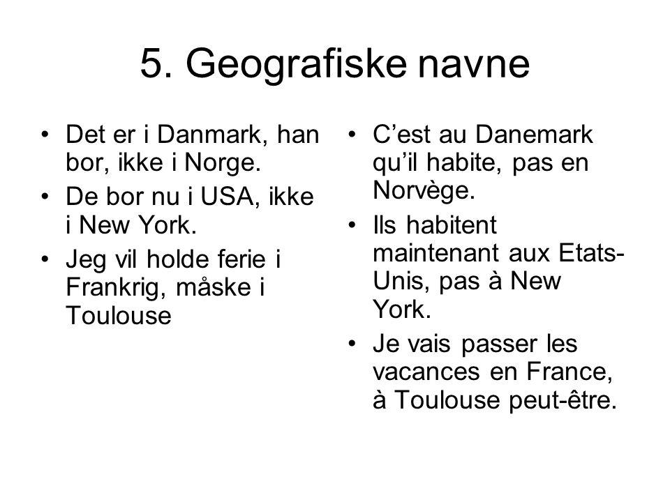 5. Geografiske navne Det er i Danmark, han bor, ikke i Norge.