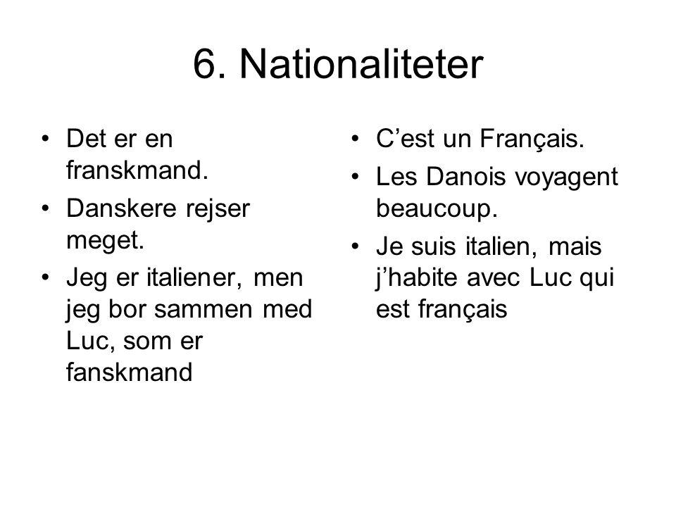 6. Nationaliteter Det er en franskmand. Danskere rejser meget.