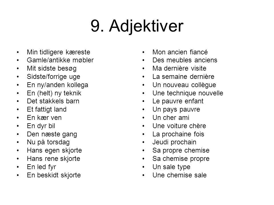 9. Adjektiver Min tidligere kæreste Gamle/antikke møbler