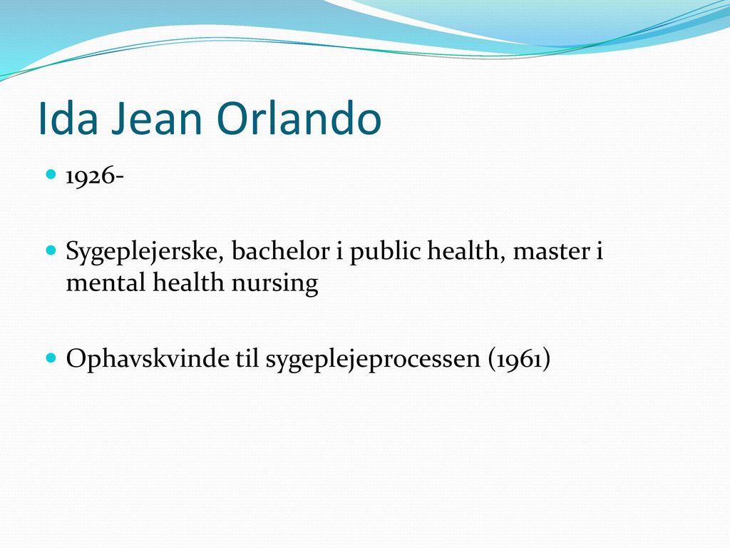 Ida Jean Orlando 1926- Sygeplejerske, bachelor i public health, master i mental health nursing.