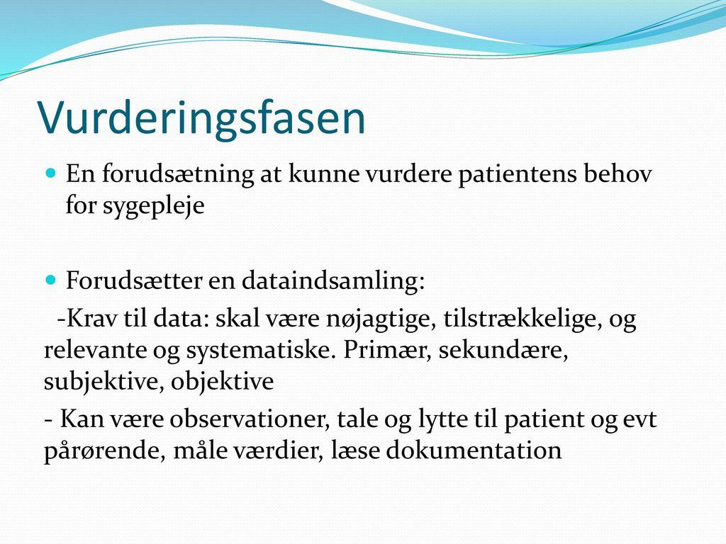 Vurderingsfasen En forudsætning at kunne vurdere patientens behov for sygepleje. Forudsætter en dataindsamling: