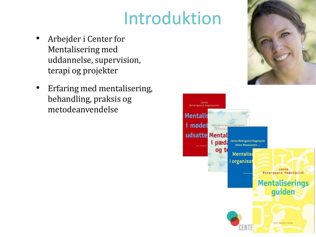 Introduktion Arbejder i Center for Mentalisering med uddannelse, supervision, terapi og projekter.