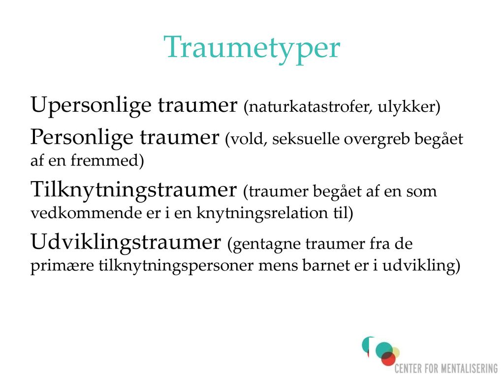 Traumetyper Upersonlige traumer (naturkatastrofer, ulykker)