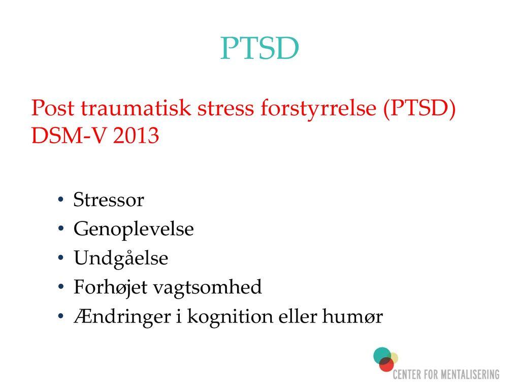 PTSD Post traumatisk stress forstyrrelse (PTSD) DSM-V 2013 Stressor