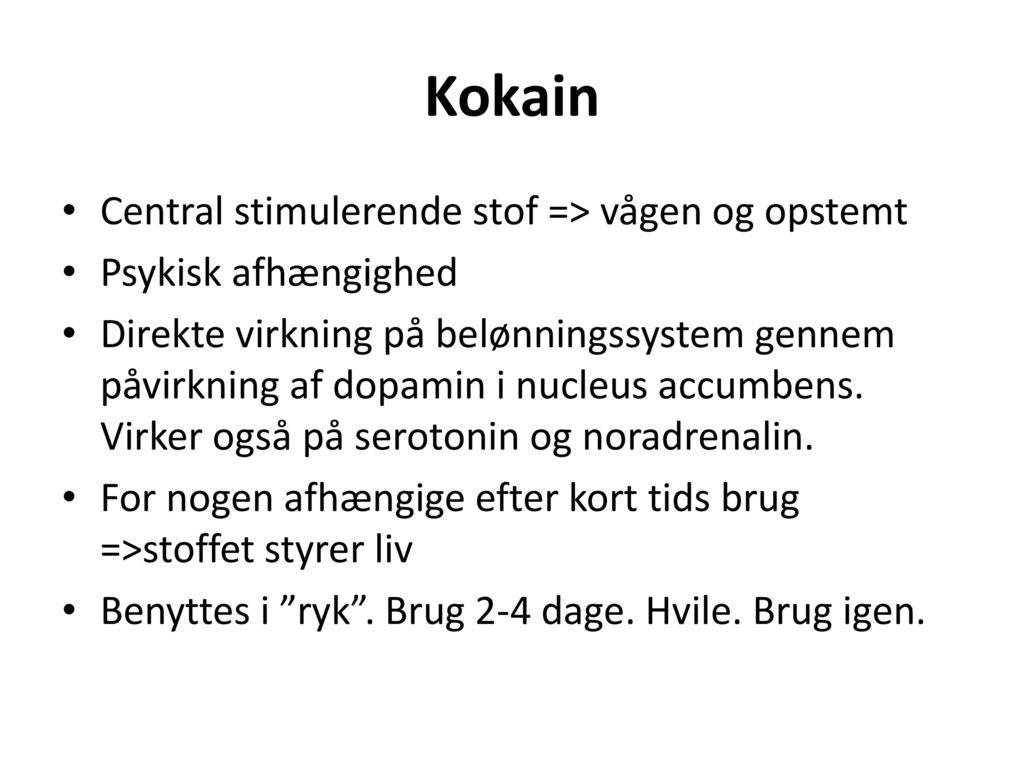 Kokain Central stimulerende stof => vågen og opstemt