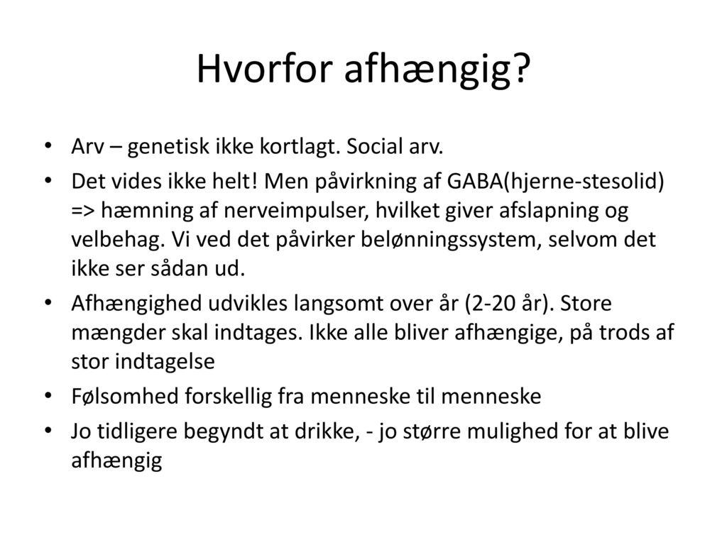Hvorfor afhængig Arv – genetisk ikke kortlagt. Social arv.