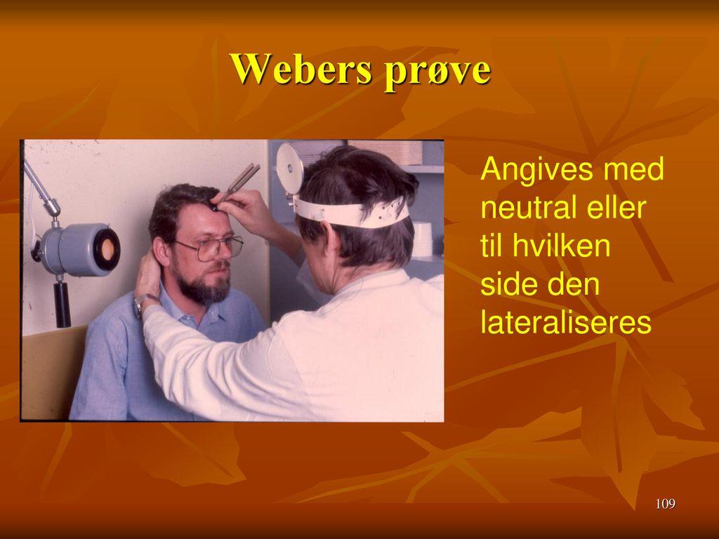 Webers prøve Angives med neutral eller til hvilken side den lateraliseres