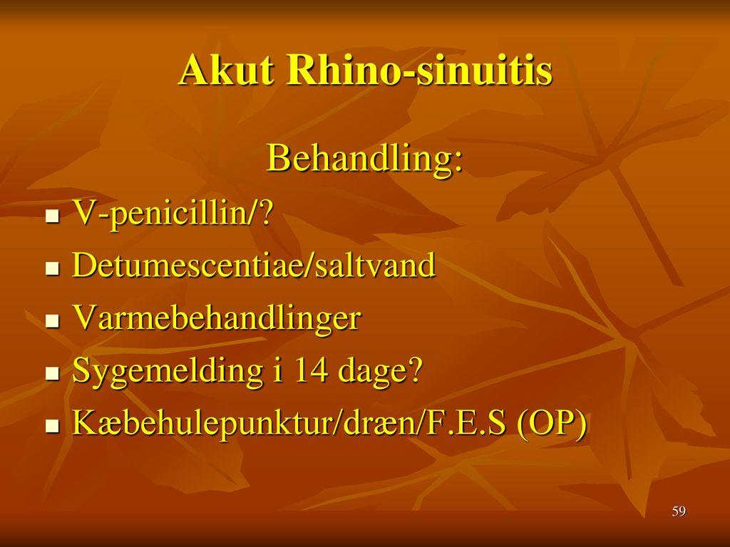 Akut Rhino-sinuitis Behandling: V-penicillin/ Detumescentiae/saltvand