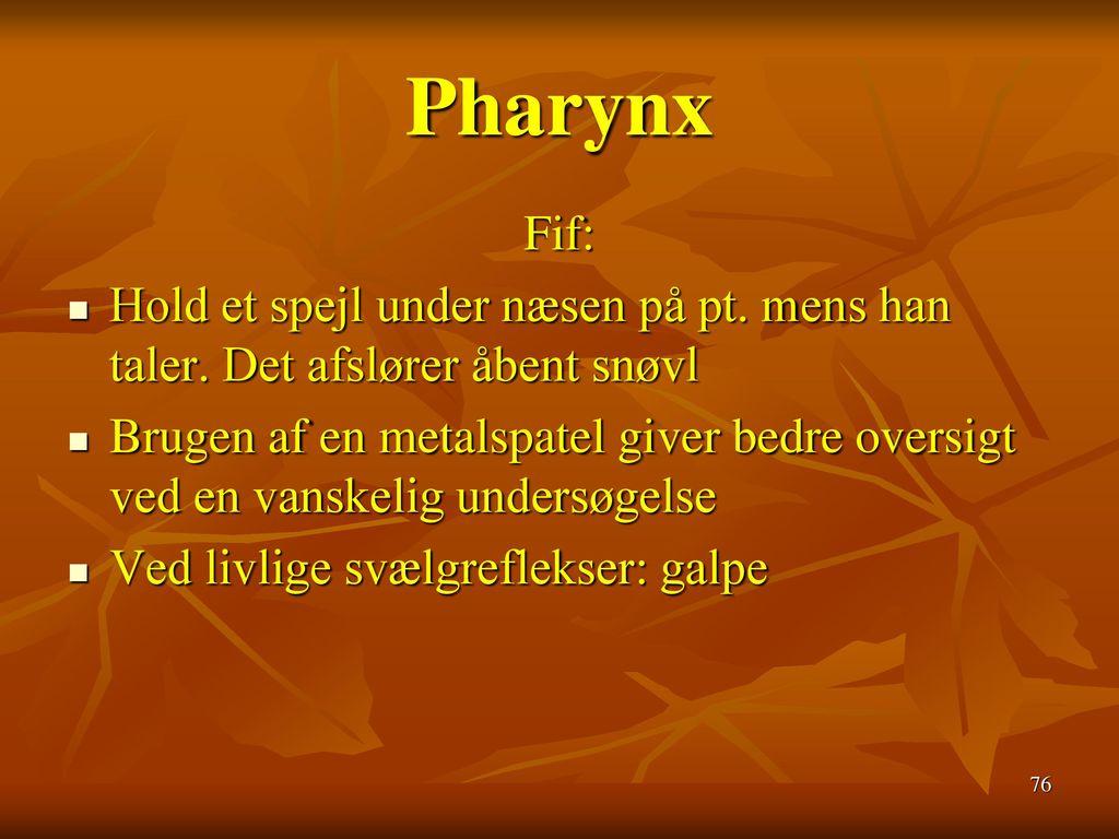 Pharynx Fif: Hold et spejl under næsen på pt. mens han taler. Det afslører åbent snøvl.