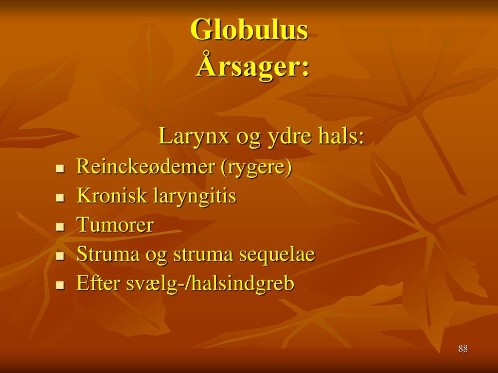 Globulus Årsager: Larynx og ydre hals: Reinckeødemer (rygere)