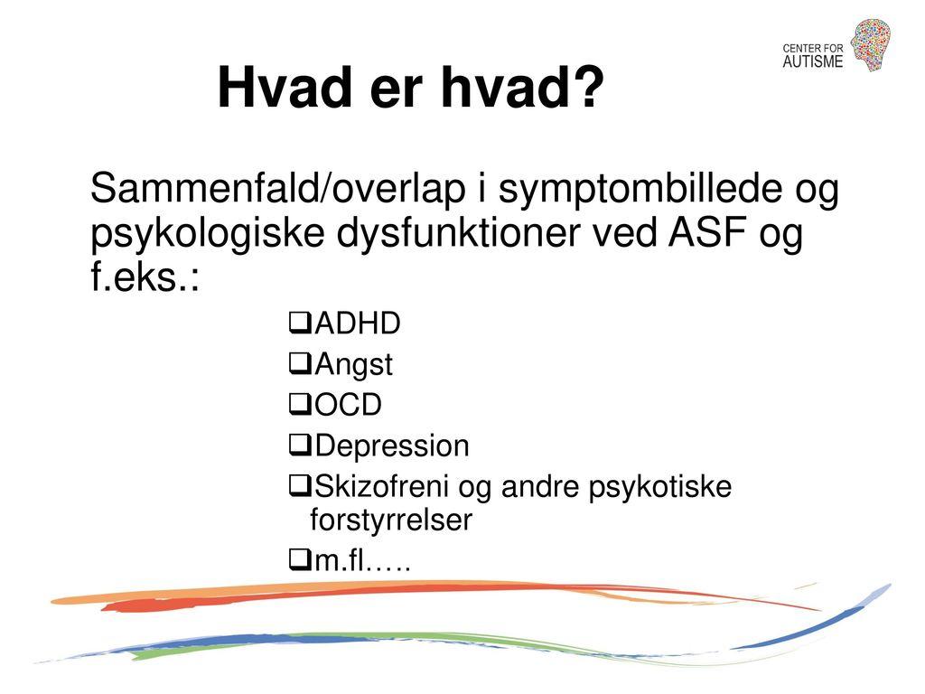 Hvad er hvad Sammenfald/overlap i symptombillede og psykologiske dysfunktioner ved ASF og f.eks.: ADHD.