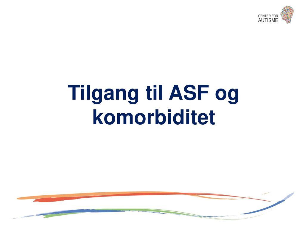 Tilgang til ASF og komorbiditet