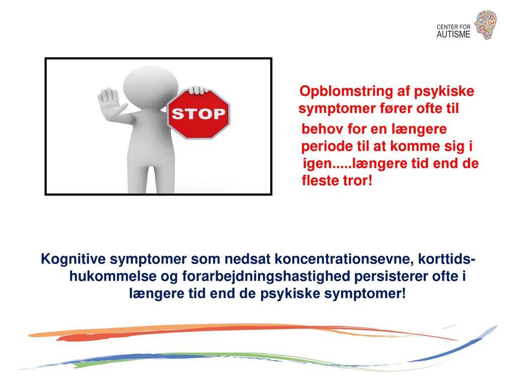 Opblomstring af psykiske symptomer fører ofte til