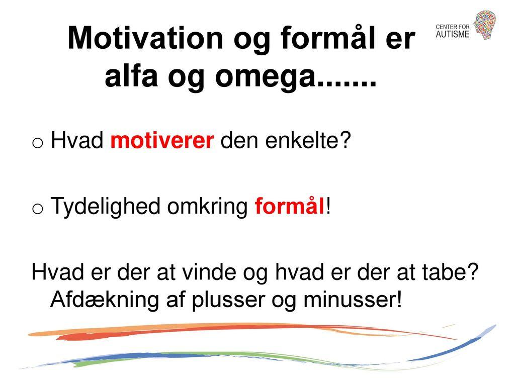 Motivation og formål er alfa og omega.......
