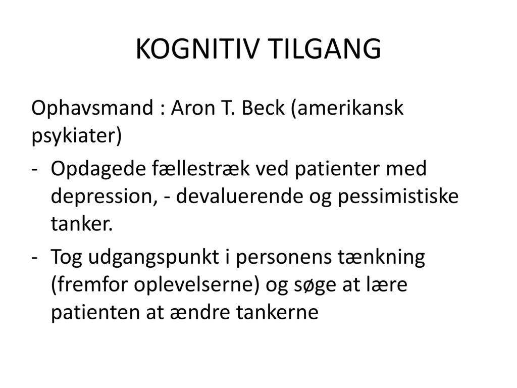 KOGNITIV TILGANG Ophavsmand : Aron T. Beck (amerikansk psykiater)