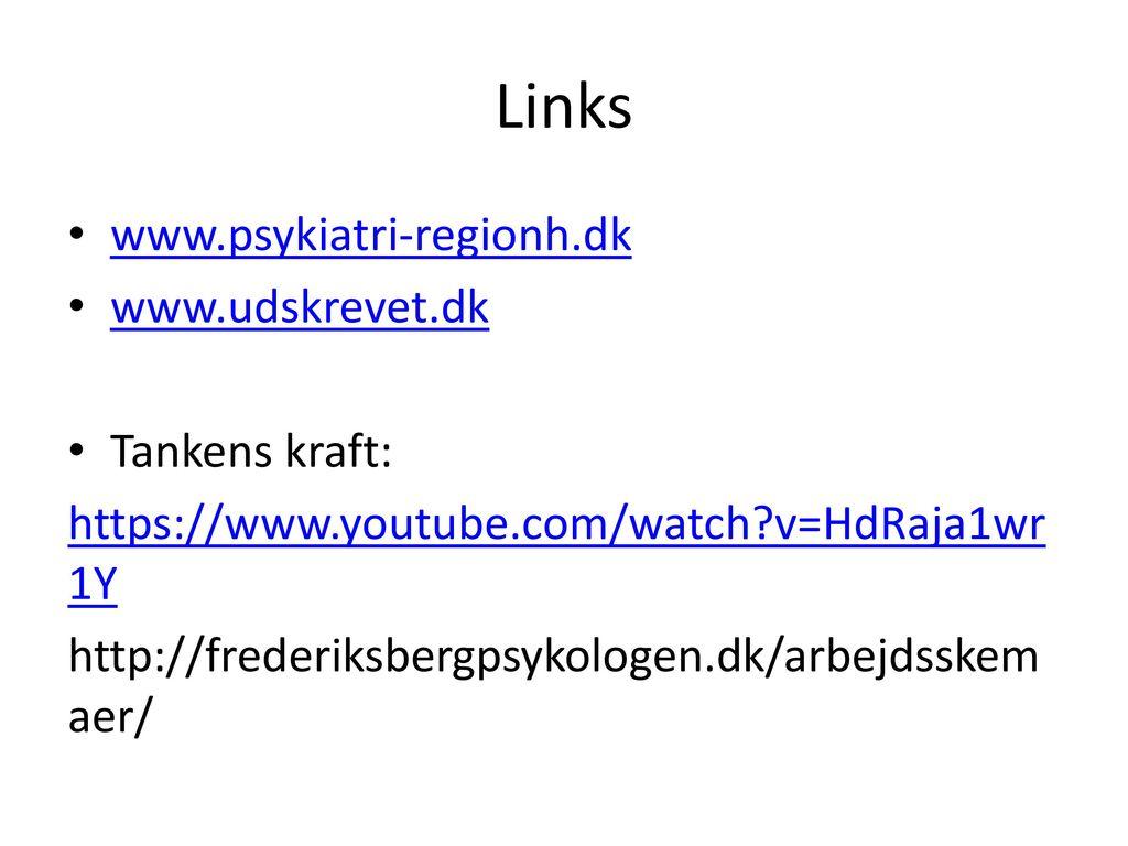 Links www.psykiatri-regionh.dk www.udskrevet.dk Tankens kraft: