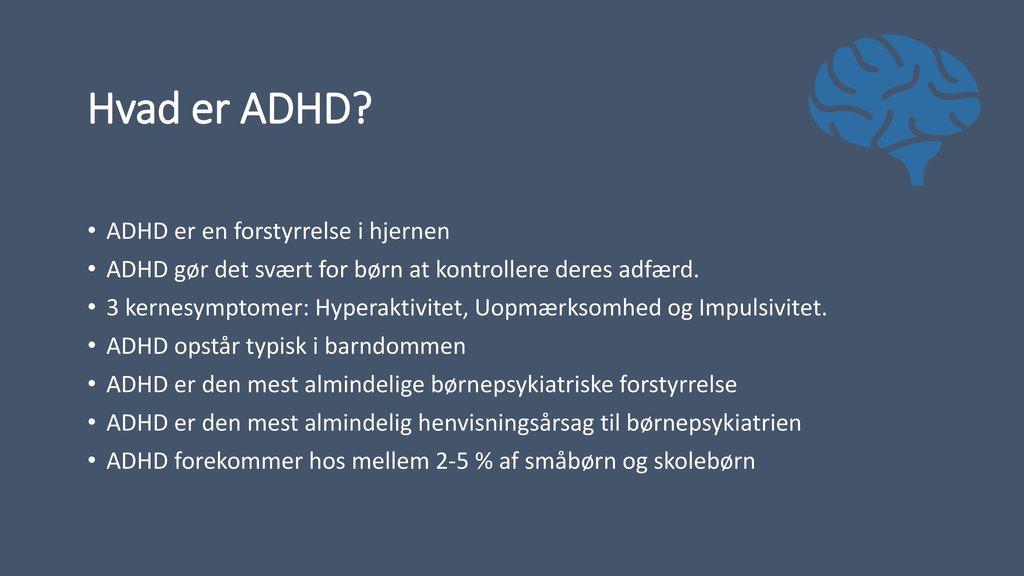 Hvad er ADHD ADHD er en forstyrrelse i hjernen