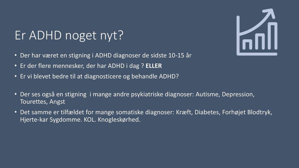Er ADHD noget nyt Der har været en stigning i ADHD diagnoser de sidste 10-15 år. Er der flere mennesker, der har ADHD i dag ELLER.