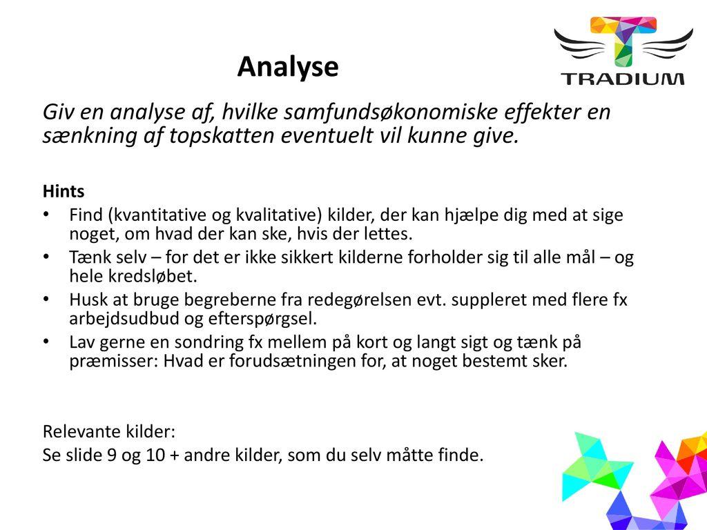 Analyse Giv en analyse af, hvilke samfundsøkonomiske effekter en sænkning af topskatten eventuelt vil kunne give.