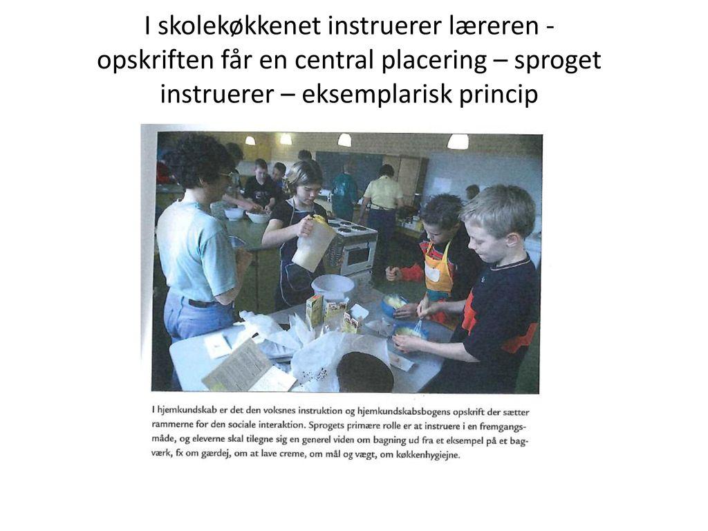 I skolekøkkenet instruerer læreren - opskriften får en central placering – sproget instruerer – eksemplarisk princip
